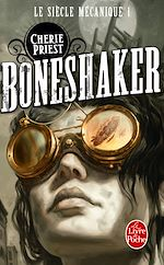 Télécharger le livre :  Boneshaker (Le Siècle mécanique, Tome 1)