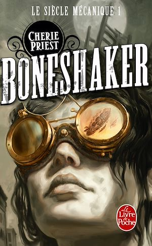 Boneshaker (Le Siècle mécanique, Tome 1) | Priest, Cherie. Auteur