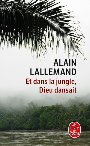 Téléchargez le livre :  Et dans la jungle, Dieu dansait