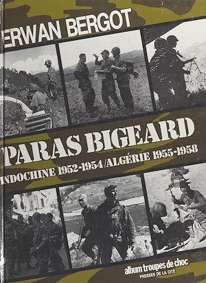 Téléchargez le livre :  Paras Bigeard : Indochine 1952-1954, Algérie 1955-1958