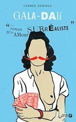 Télécharger le livre :  Gala-Dali : Le Roman d'un amour surréaliste