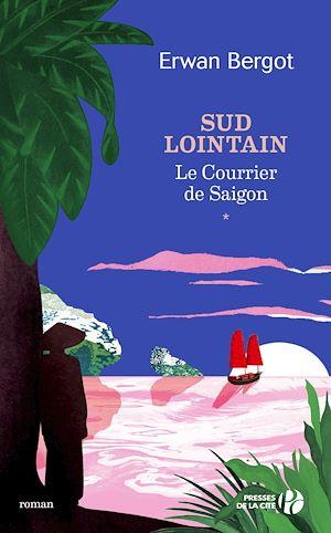 Téléchargez le livre :  Sud lointain T1 - Le Courrier de Saïgon
