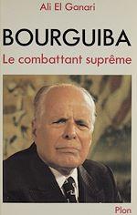 Télécharger le livre :  Bourguiba le combattant suprême