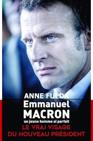 Téléchargez le livre :  Emmanuel Macron, un jeune homme si parfait