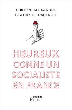 Téléchargez le livre :  Heureux comme un socialiste en France