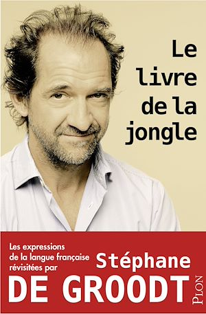 Téléchargez le livre :  Le livre de la jongle - Les expressions de la langue française revisitées par Stéphane De Groodt