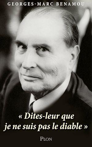 """Téléchargez le livre :  Mitterrand : """"Dites-leur que je ne suis pas le diable."""""""