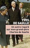 Téléchargez le livre numérique:  Un autre regard sur mon grand-père Charles de Gaulle