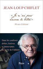"""Télécharger le livre :  """" Je n'ai pas encore le titre """", 50 ans d'édition"""