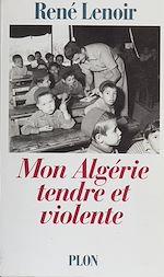 Télécharger le livre :  Mon Algérie tendre et violente