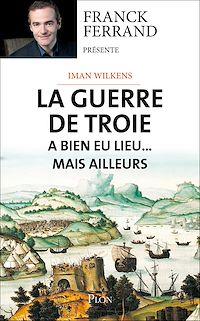 Télécharger le livre : La guerre de Troie a bien eu lieu...mais ailleurs