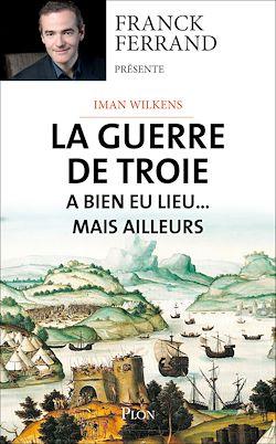 Téléchargez le livre :  La guerre de Troie a bien eu lieu...mais ailleurs
