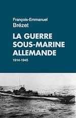 Télécharger cet ebook : La guerre sous-marine allemande (1914-1945)