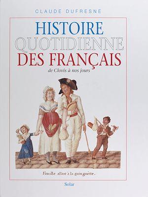 Téléchargez le livre :  Histoire quotidienne des Français : de Clovis à nos jours