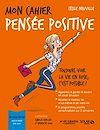 Téléchargez le livre numérique:  Mon cahier Pensée positive