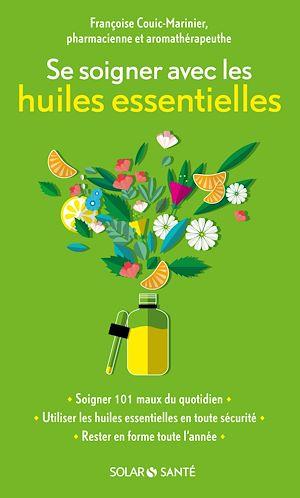 Téléchargez le livre :  Se soigner avec les huiles essentielles