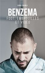 Télécharger le livre :  Benzema : Foot, embrouilles et vidéo