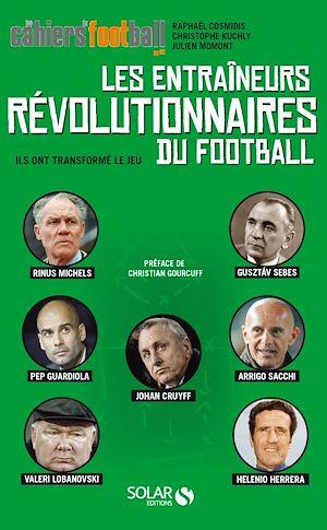 Téléchargez le livre :  Les entraîneurs révolutionnaires du football