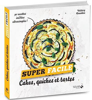 Téléchargez le livre :  Cakes, quiches et tartes - super facile