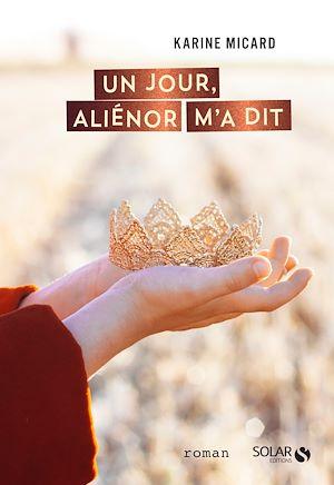 Téléchargez le livre :  Un jour, Aliénor m'a dit