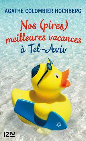 Téléchargez le livre :  Nos (pires) meilleures vacances à Tel-Aviv
