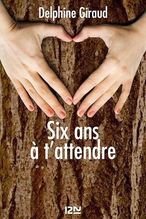 Téléchargez le livre :  Six ans à t'attendre