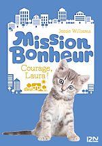 Télécharger le livre :  Mission Bonheur - tome 05 : Courage, Laura !