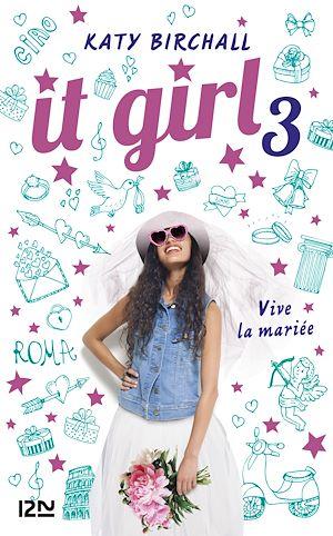 Téléchargez le livre :  It Girl - tome 03 : Vive la mariée !