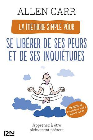 Téléchargez le livre :  La Méthode simple pour se libérer de ses peurs et de ses inquiétudes - Apprenez à être pleinement présent