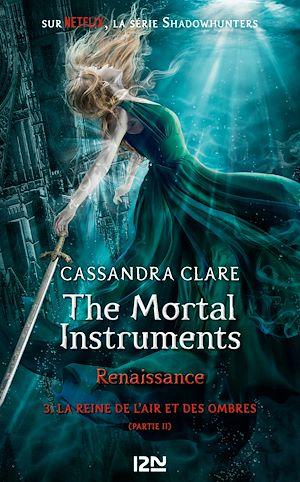 Téléchargez le livre :  The Mortal Instruments, renaissance - tome 3 : La Reine de l'air et des ombres, partie 2
