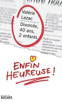 Télécharger le livre : Divorcée, 40 ans, 2 enfants... enfin heureuse !