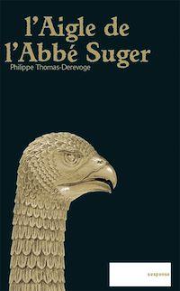 Télécharger le livre : L'Aigle de l'Abbé Suger
