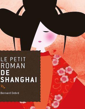 Téléchargez le livre :  Le petit roman de Shanghai