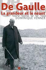 Télécharger le livre :  De Gaulle la Grandeur et le Neant