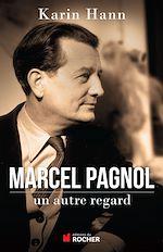 Télécharger le livre :  Marcel Pagnol, un autre regard