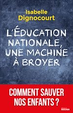Télécharger cet ebook : L'Education nationale, une machine à broyer