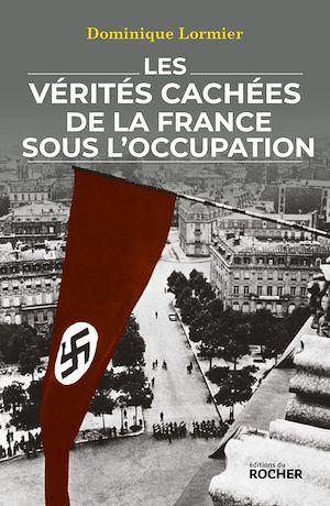 Téléchargez le livre :  Les vérités cachées de la France sous l'Occupation