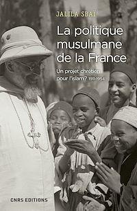 Télécharger le livre : La politique musulmane de la France. Un projet chrétien pour l'islam ? 1911-1954