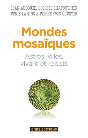 Téléchargez le livre :  Mondes mosaïques. Astres, ville, vivant et robots