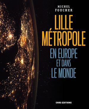 Téléchargez le livre :  Lille, une métropole en Europe et dans le monde
