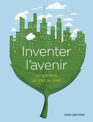 Téléchargez le livre :  Inventer l'avenir. L'ingénierie se met au vert