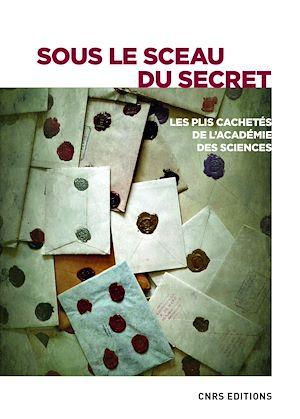 Téléchargez le livre :  Sous le sceau du secret. Les plis cahetés de l'Académie des sciences
