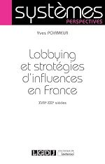 Télécharger le livre :  Lobbying et stratégies d'influences en France. XVIIIe-XXIe siècles