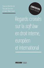 Télécharger le livre :  Regards croisés sur la soft law en droit interne européen et international