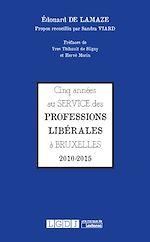 Télécharger le livre :  Cinq années au service des professions libérales à Bruxelles