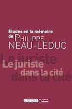 Télécharger le livre :  Études à la mémoire de Philippe Neau-Leduc. Le juriste dans la Cité