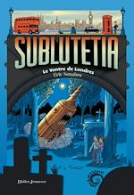 Télécharger le livre :  Sublutetia - Le ventre de Londres