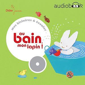 Au bain, mon lapin ! | Moreau, Michèle. Auteur