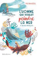 Télécharger le livre :  L'Homme qui voulut peindre la mer