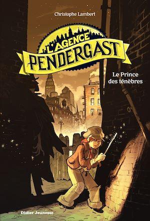 L'Agence Pendergast - tome 1, Le Prince des ténèbres | Lambert, Christophe. Auteur